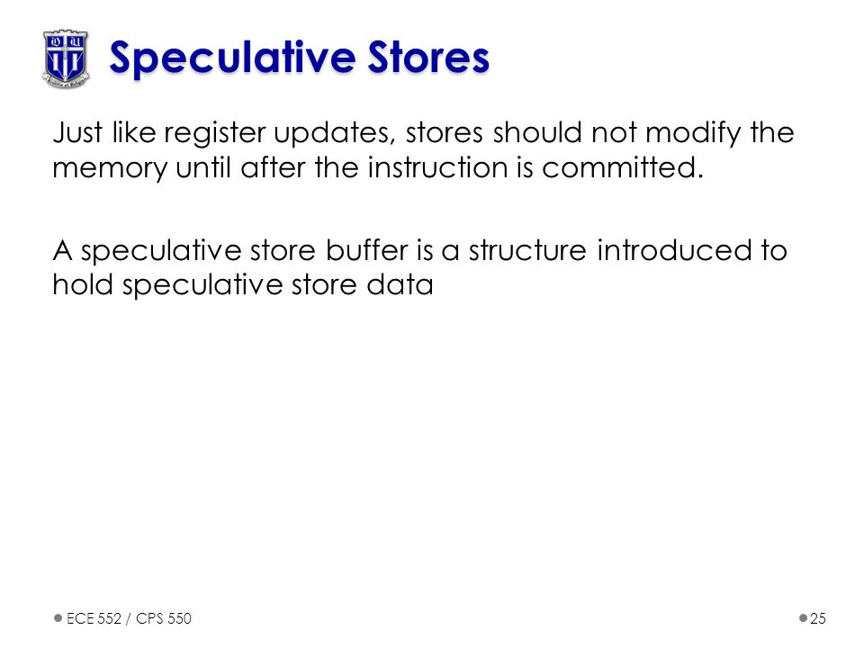 Speculative Stores Just like register updates, stores should not modify the memory until after the instruction is committed.