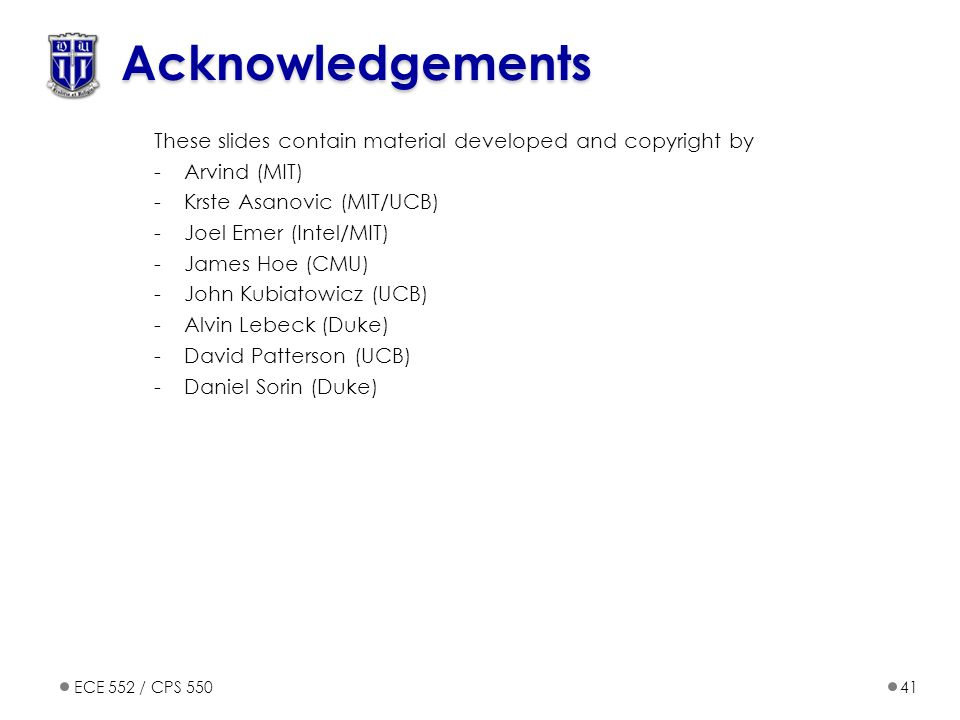 Acknowledgements These slides contain material developed and copyright by. Arvind (MIT) Krste Asanovic (MIT/UCB)