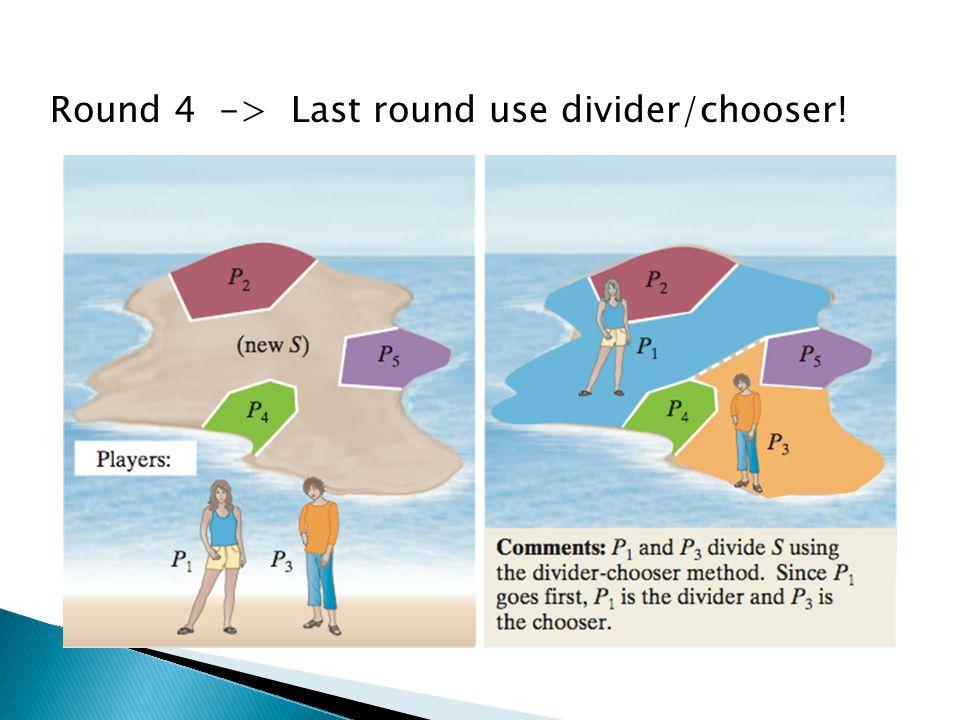 Round 4 -> Last round use divider/chooser!