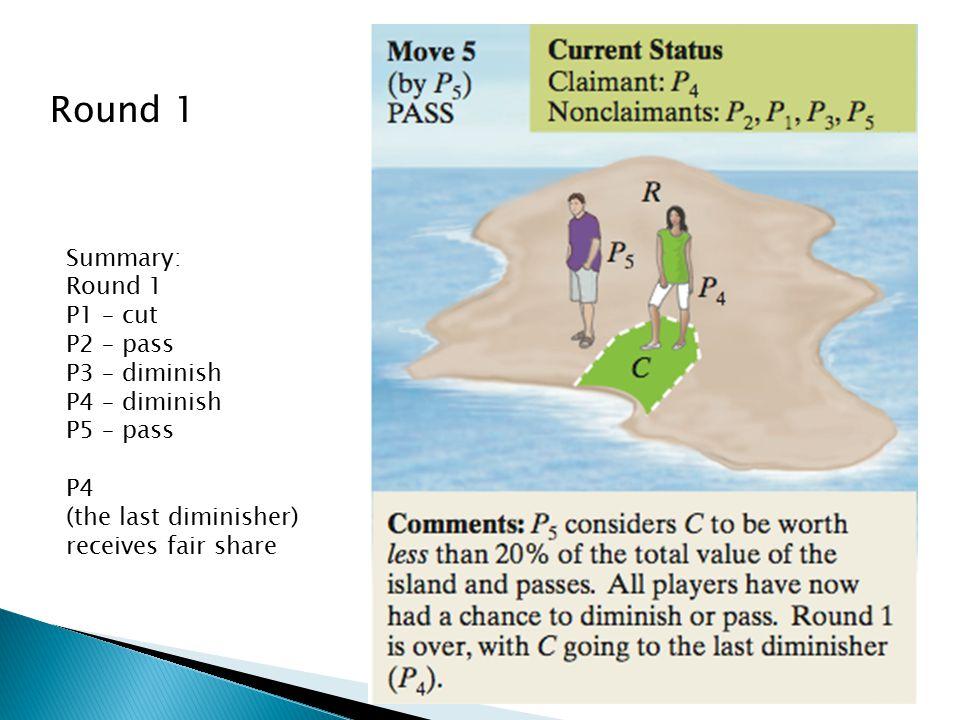 Round 1 Summary: Round 1 P1 – cut P2 – pass P3 – diminish