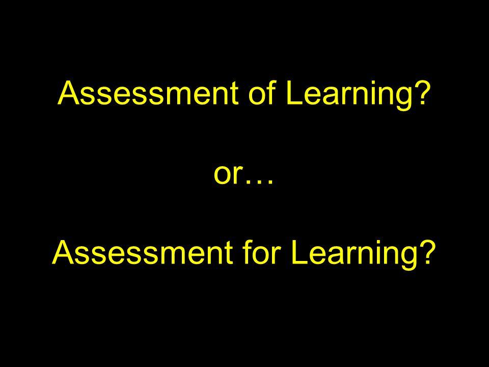 Assessment of Learning or… Assessment for Learning