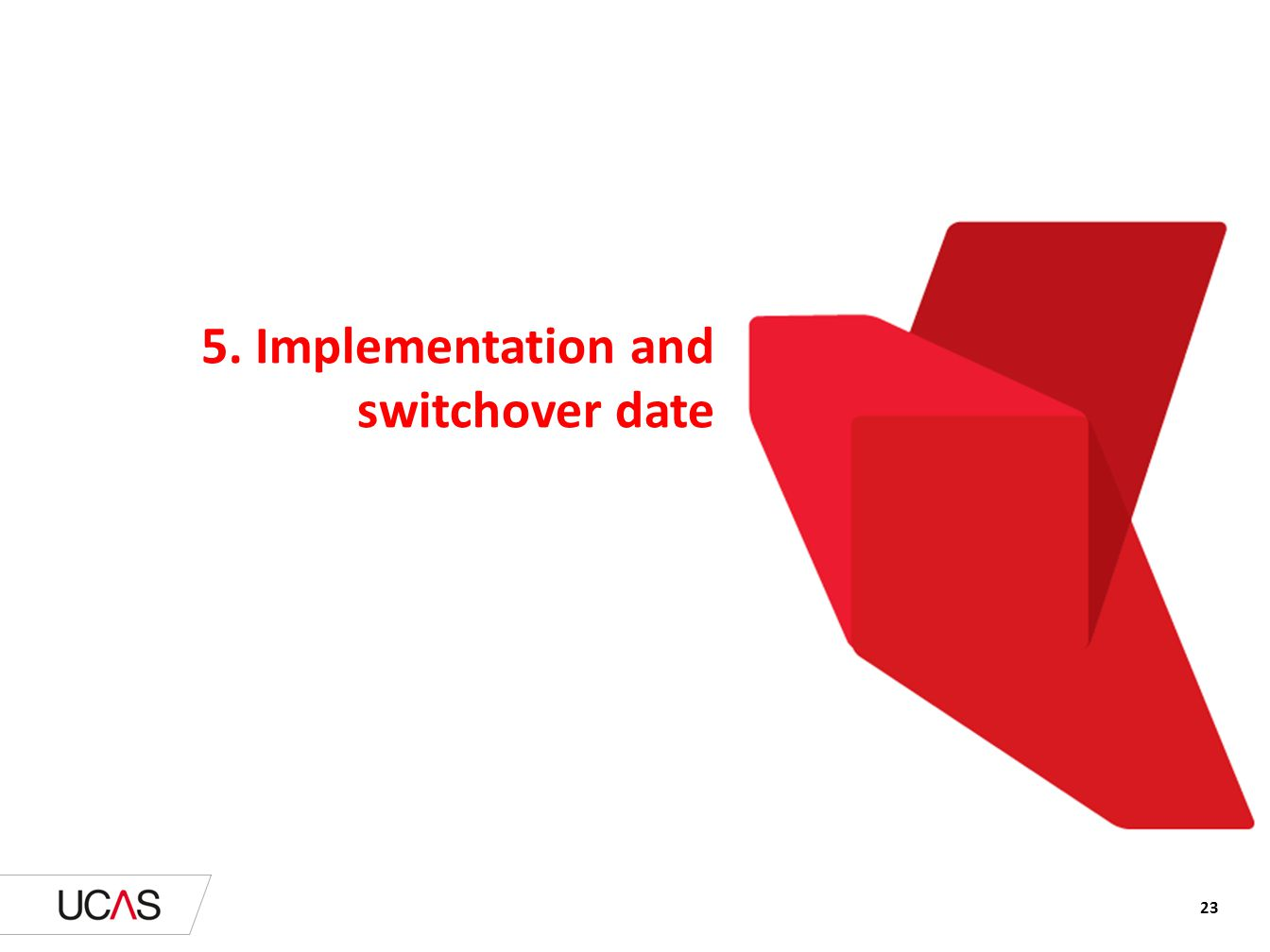5. Implementation and switchover date