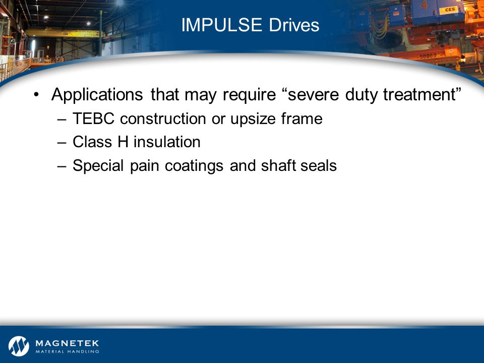IMPULSE Drives Applications that may require severe duty treatment