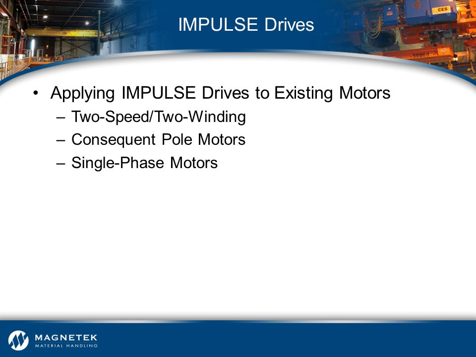 IMPULSE Drives Applying IMPULSE Drives to Existing Motors