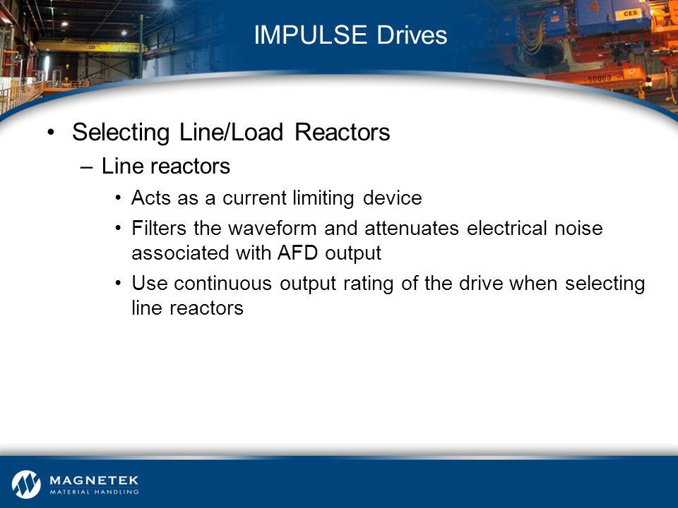 IMPULSE Drives Selecting Line/Load Reactors Line reactors