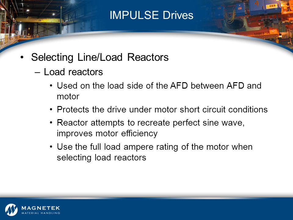 IMPULSE Drives Selecting Line/Load Reactors Load reactors