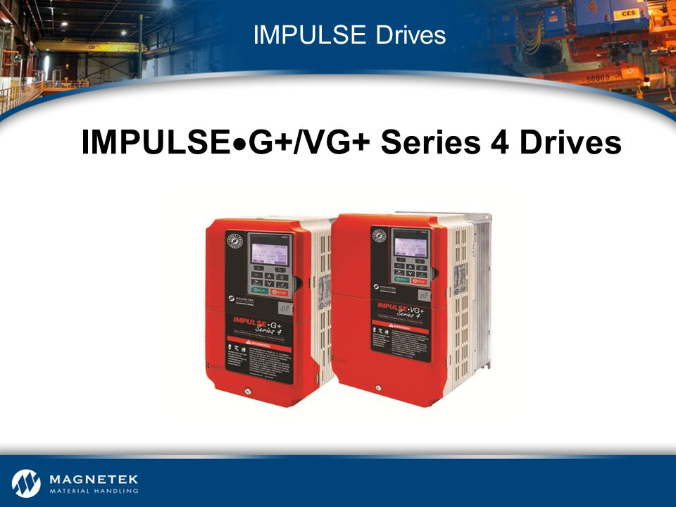 IMPULSEG+/VG+ Series 4 Drives