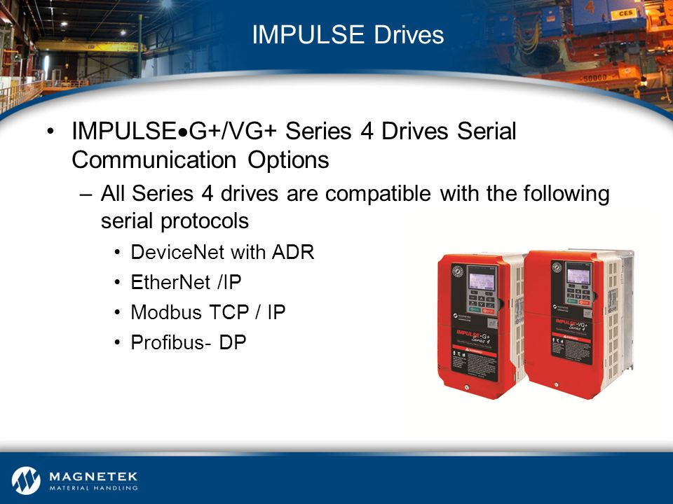 IMPULSE Drives IMPULSEG+/VG+ Series 4 Drives Serial Communication Options. All Series 4 drives are compatible with the following serial protocols.