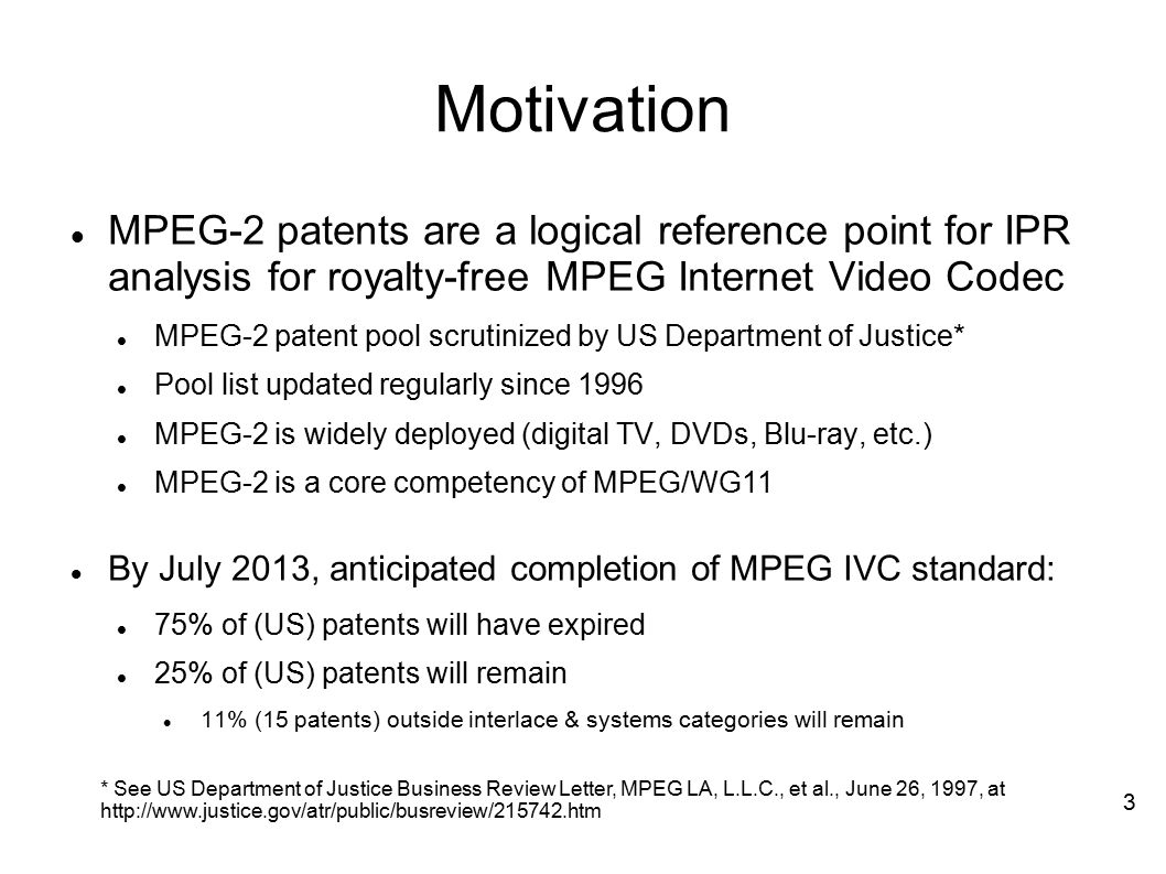 Motivation MPEG-2 patents are a logical reference point for IPR analysis for royalty-free MPEG Internet Video Codec.