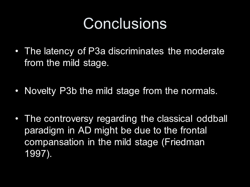 Conclusions The latency of P3a discriminates the moderate from the mild stage. Novelty P3b the mild stage from the normals.
