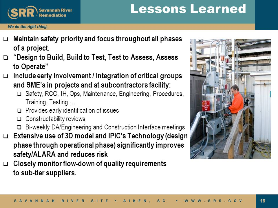 Lessons Learned Maintain safety priority and focus throughout all phases of a project. Design to Build, Build to Test, Test to Assess, Assess.