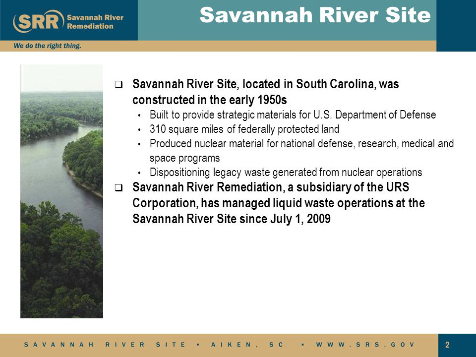 Savannah River Site Savannah River Site, located in South Carolina, was constructed in the early 1950s.