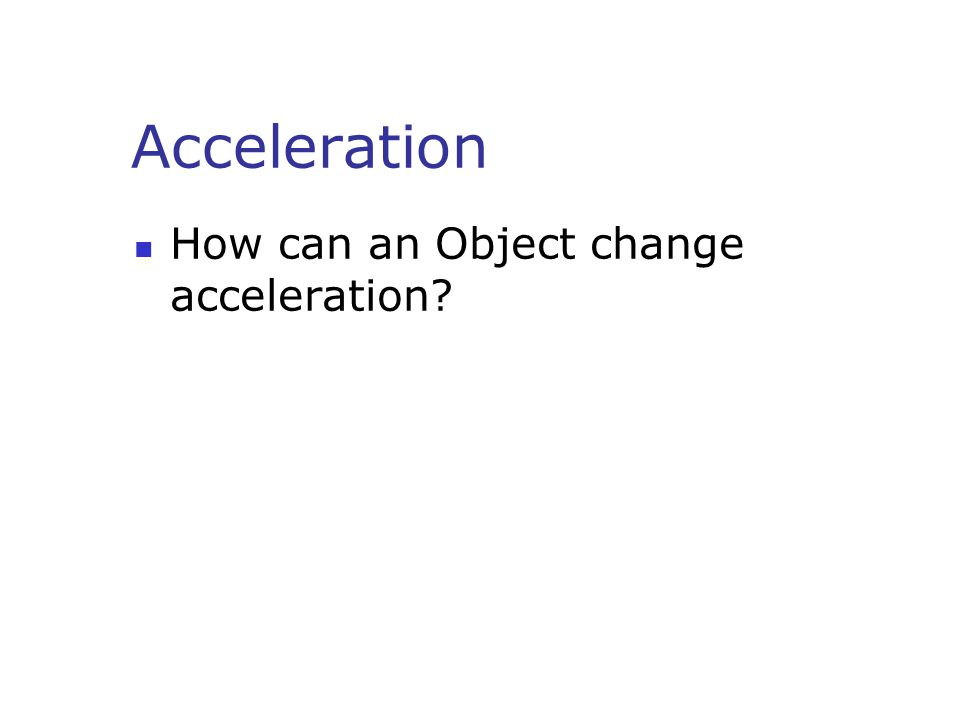 Acceleration How can an Object change acceleration