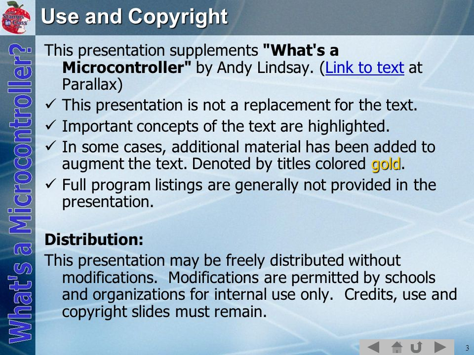Use and Copyright This presentation supplements What s a Microcontroller by Andy Lindsay. (Link to text at Parallax)