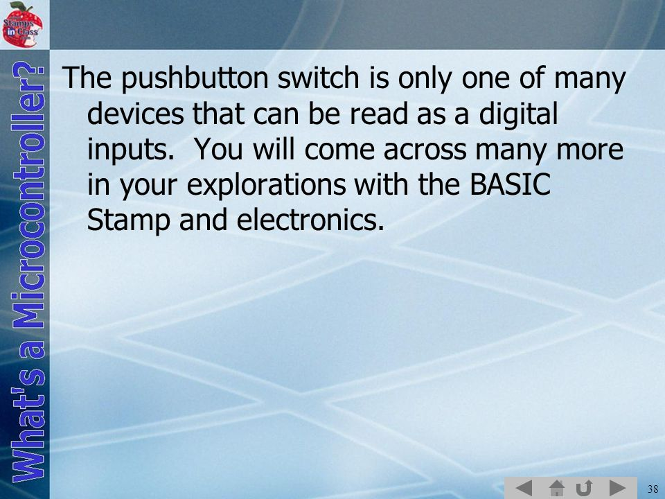 The pushbutton switch is only one of many devices that can be read as a digital inputs.