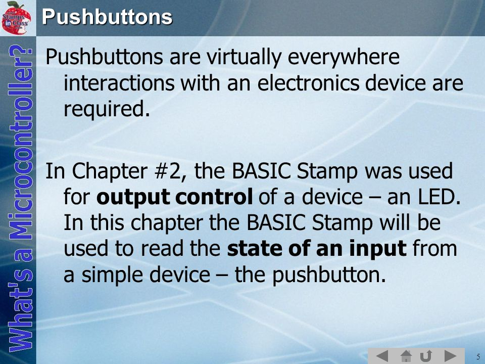 Pushbuttons Pushbuttons are virtually everywhere interactions with an electronics device are required.