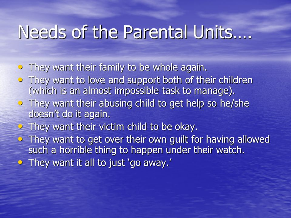 Needs of the Parental Units….