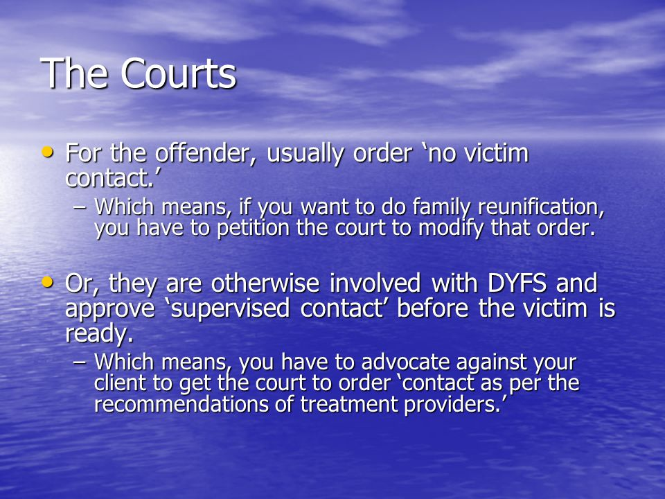 The Courts For the offender, usually order 'no victim contact.'