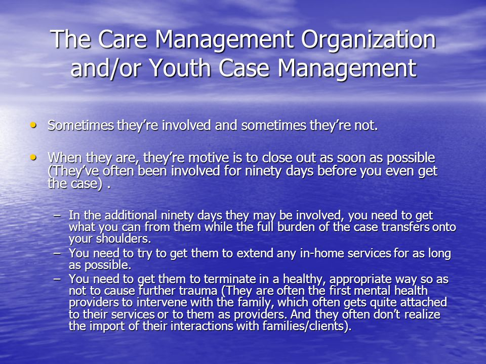 The Care Management Organization and/or Youth Case Management