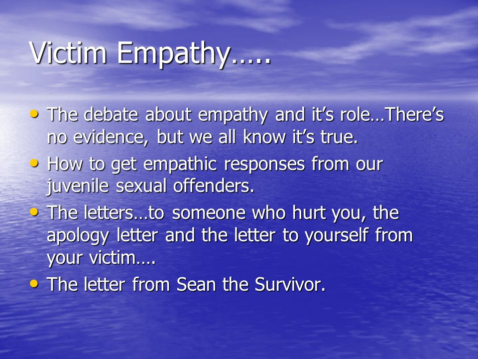 Victim Empathy….. The debate about empathy and it's role…There's no evidence, but we all know it's true.