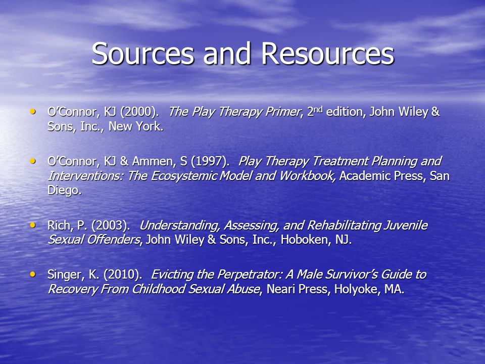 Sources and Resources O'Connor, KJ (2000). The Play Therapy Primer, 2nd edition, John Wiley & Sons, Inc., New York.