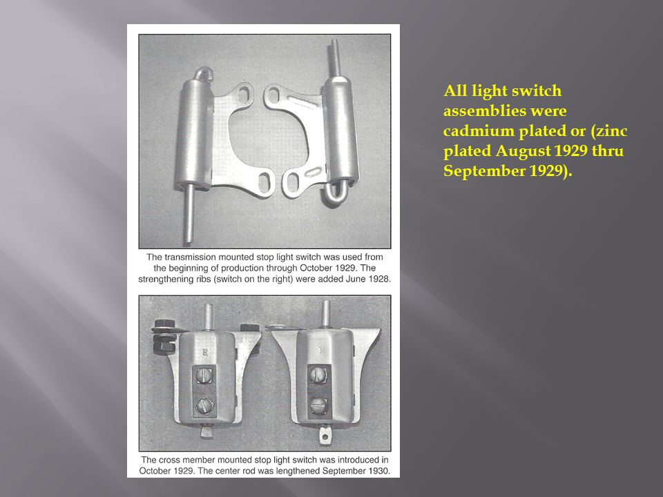 All light switch assemblies were cadmium plated or (zinc plated August 1929 thru September 1929).