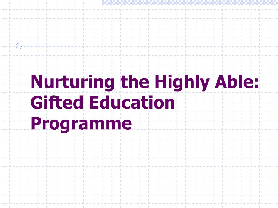 Nurturing the Highly Able: Gifted Education Programme