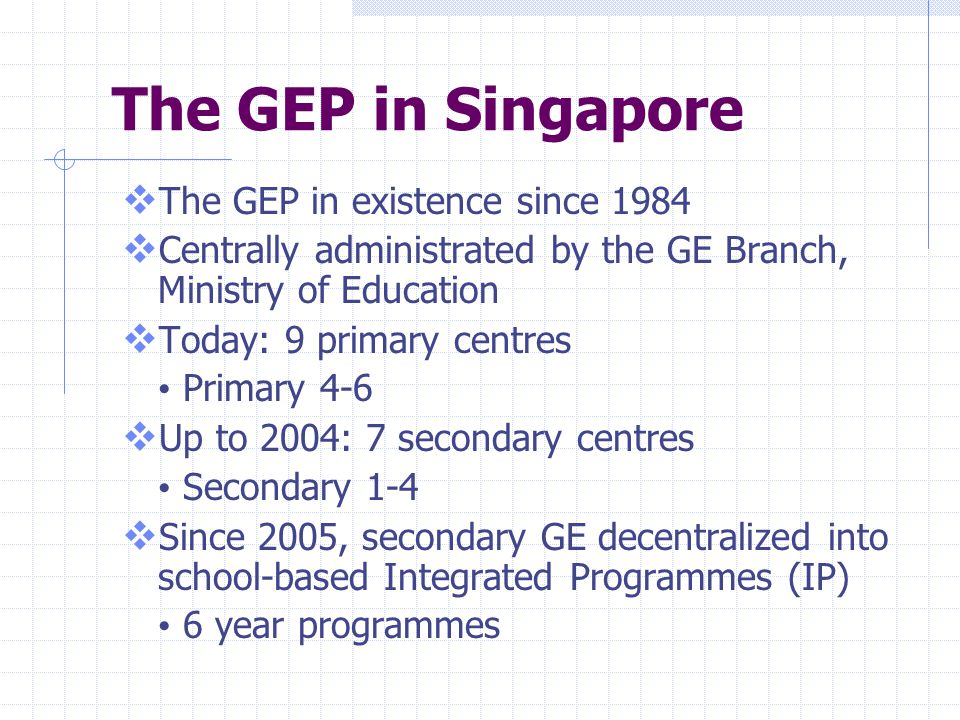The GEP in Singapore The GEP in existence since 1984
