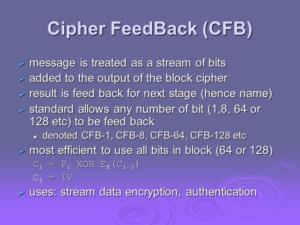 Cipher FeedBack (CFB) message is treated as a stream of bits