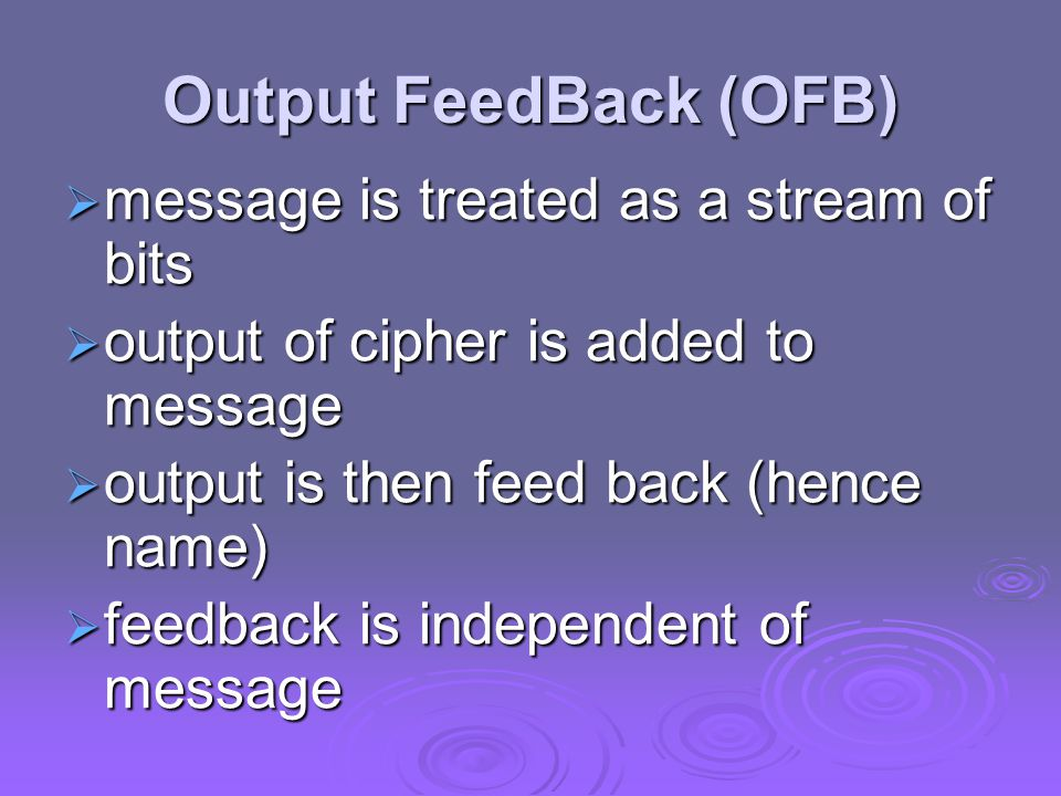 Output FeedBack (OFB) message is treated as a stream of bits