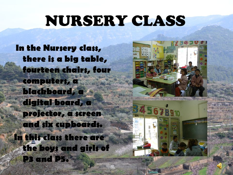 NURSERY CLASS In this class there are the boys and girls of P3 and P5.