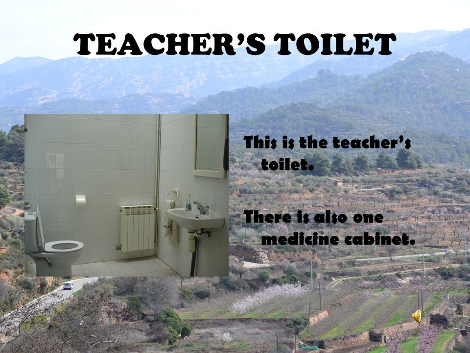 TEACHER'S TOILET This is the teacher's toilet.