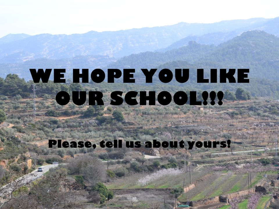 WE HOPE YOU LIKE OUR SCHOOL!!!