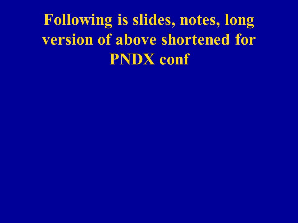 Following is slides, notes, long version of above shortened for PNDX conf
