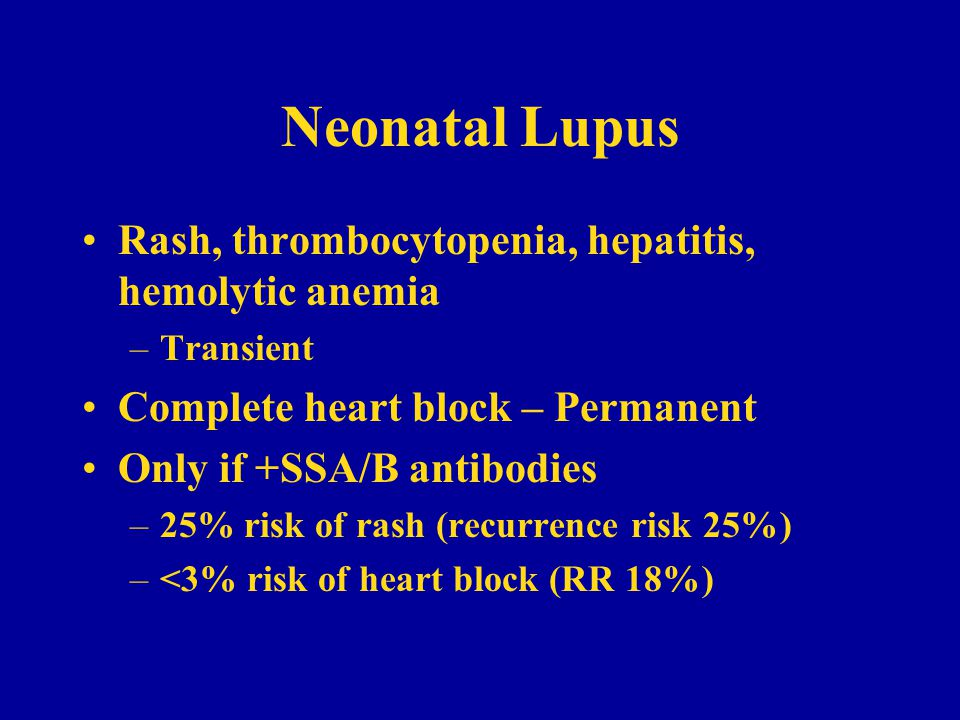 Neonatal Lupus Rash, thrombocytopenia, hepatitis, hemolytic anemia