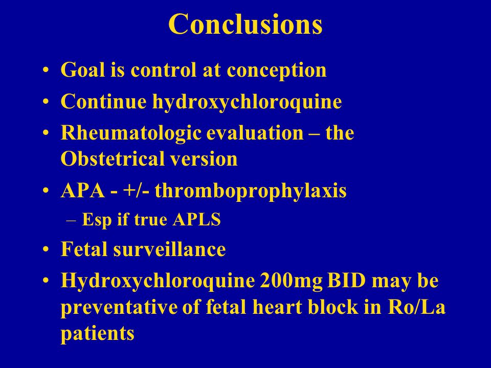 Conclusions Goal is control at conception Continue hydroxychloroquine