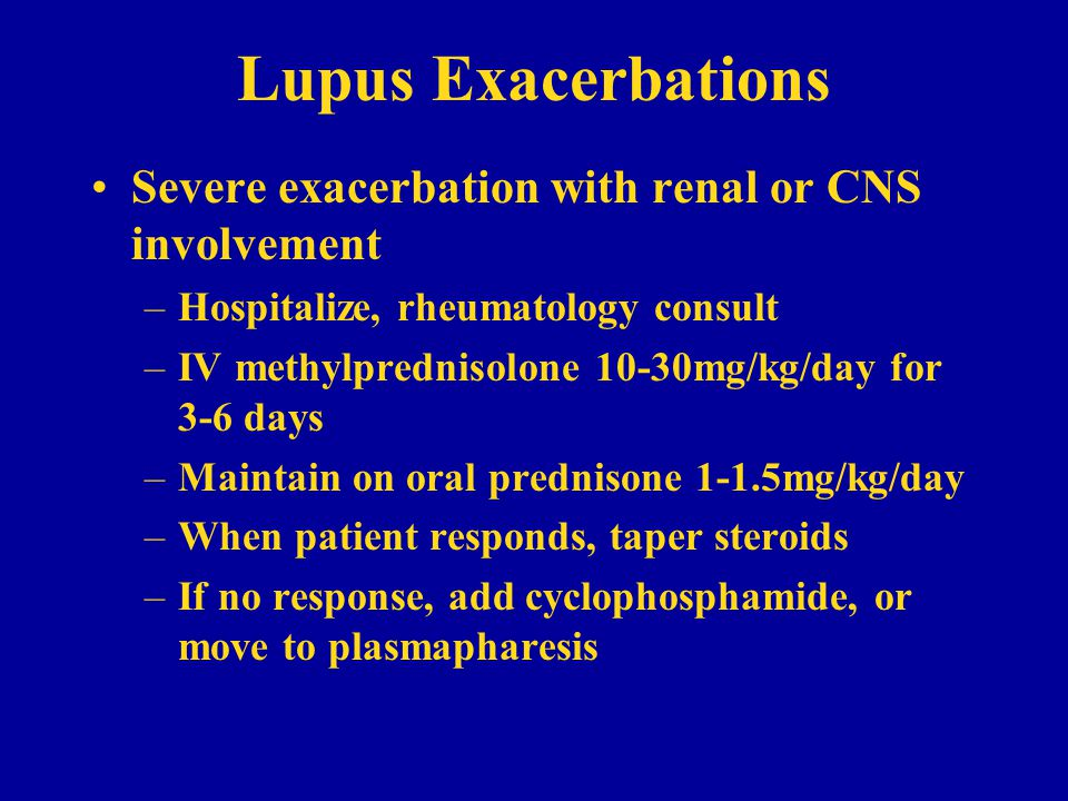 Lupus Exacerbations Severe exacerbation with renal or CNS involvement