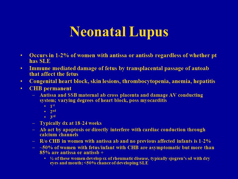 Neonatal Lupus Occurs in 1-2% of women with antissa or antissb regardless of whether pt has SLE.