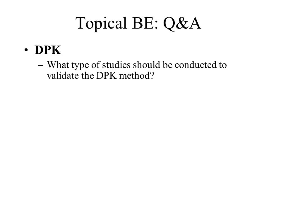 Topical BE: Q&A DPK What type of studies should be conducted to validate the DPK method
