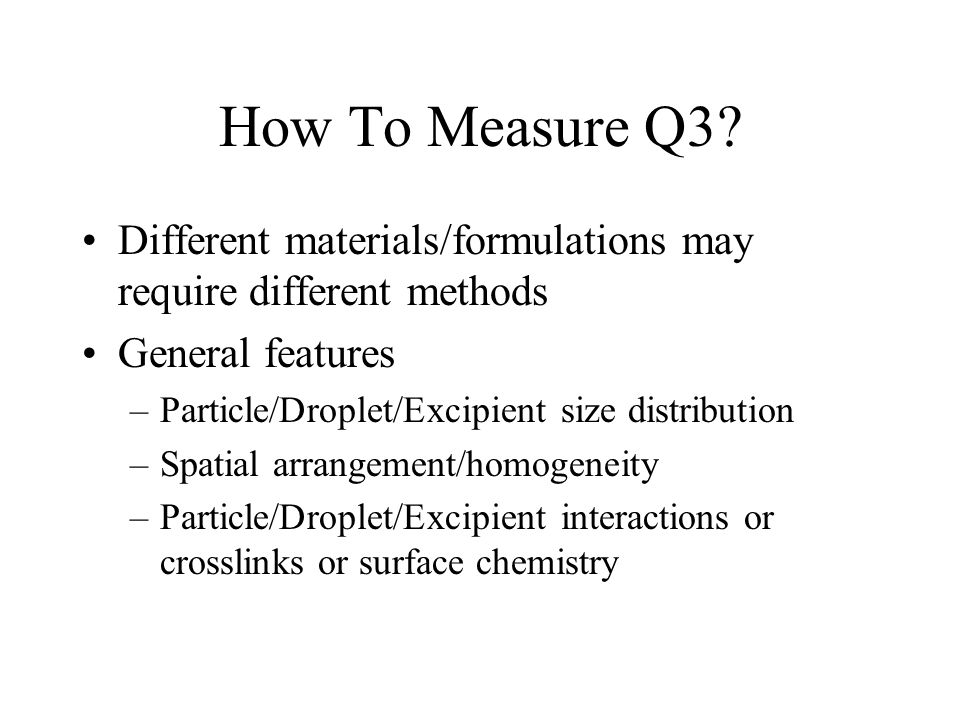 How To Measure Q3 Different materials/formulations may require different methods. General features.