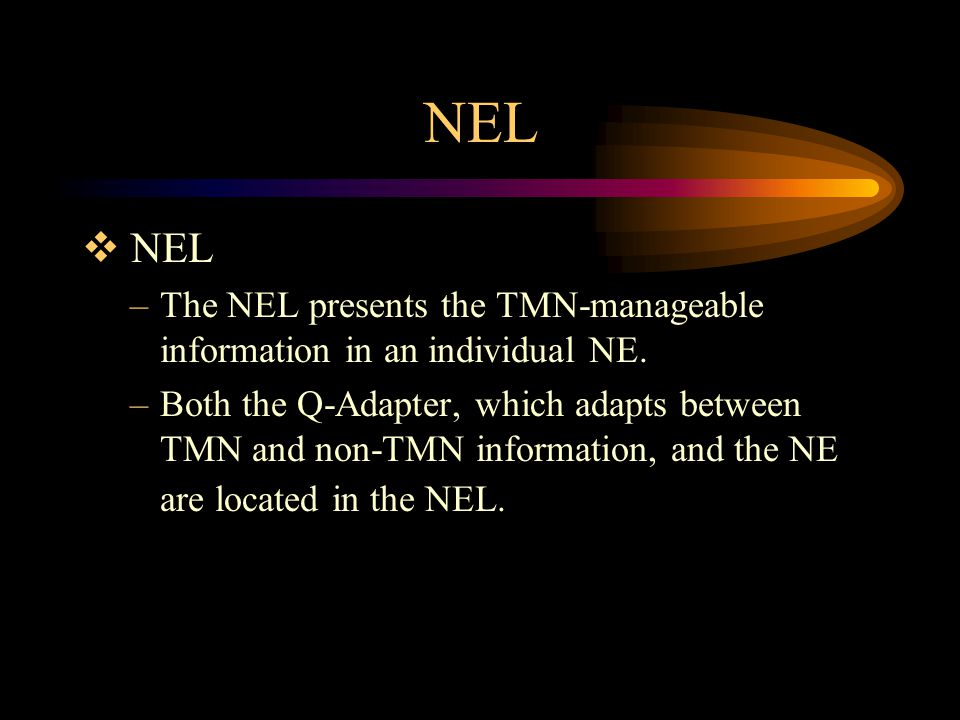 NEL NEL. The NEL presents the TMN-manageable information in an individual NE.