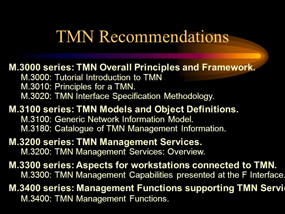 TMN Recommendations M.3000 series: TMN Overall Principles and Framework. M.3000: Tutorial Introduction to TMN.