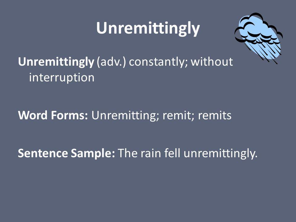 Unremittingly
