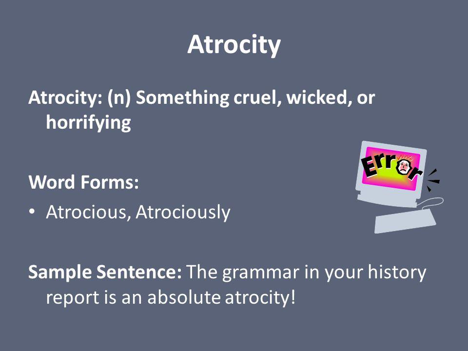 Atrocity Atrocity: (n) Something cruel, wicked, or horrifying