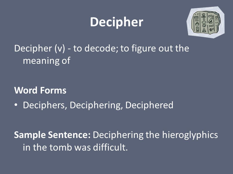 Decipher Decipher (v) - to decode; to figure out the meaning of