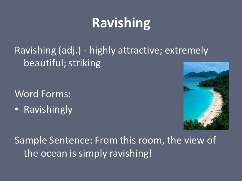 Ravishing Ravishing (adj.) - highly attractive; extremely beautiful; striking. Word Forms: Ravishingly.