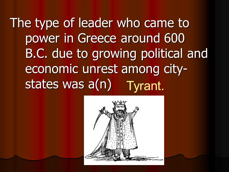 The type of leader who came to power in Greece around 600 B. C