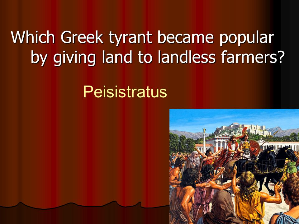 Which Greek tyrant became popular by giving land to landless farmers