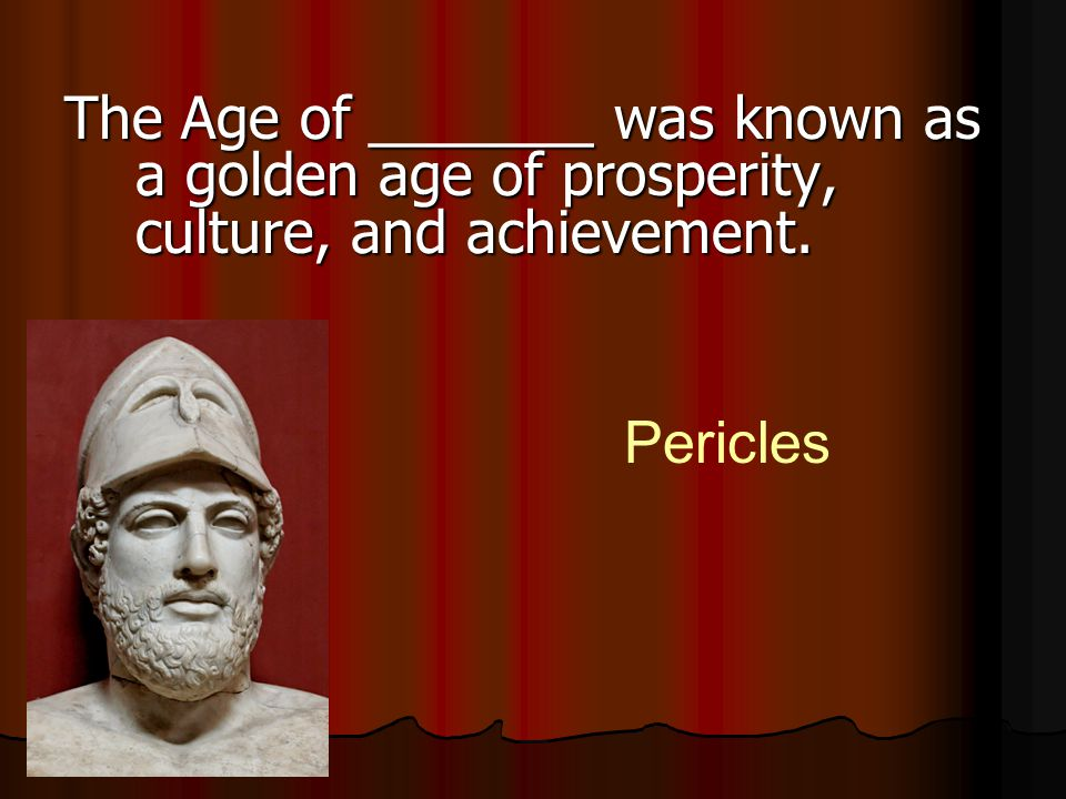 The Age of _______ was known as a golden age of prosperity, culture, and achievement.