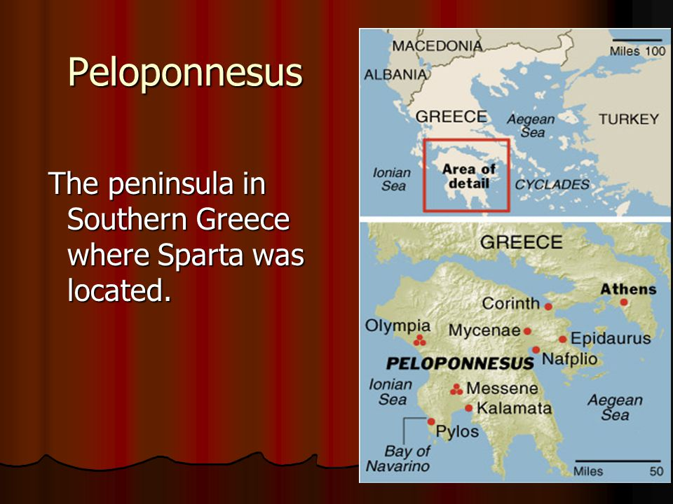 Peloponnesus The peninsula in Southern Greece where Sparta was located.